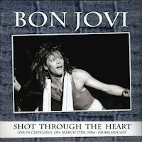 Bon Jovi - Shot Through The Heart, Live In Cleveland, OH March 17th, 1984  FM Broadcast - 2Vinyl