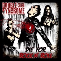 Double Crush Syndrome - Die For Rockn Roll  Digi CD
