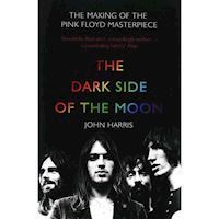 John Harris  The Drak Side Of The Moon The Making Of The Pink Floyd Masterpiece  Book