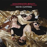 Kevin Cummins  Assassinated Beauty  An incredible visual biography of the Manic Street Preachers  Book